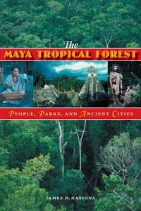 The Maya Tropical Forest: People, Parks, and Ancient CIties
