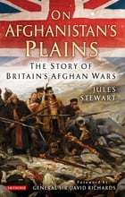 On Afghanistan's Plains: The Story of Britain's Afghan Wars by Jules Stewart
