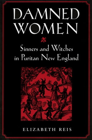 Damned Women Sinners and Witches in Puritan New England