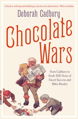 Book Chocolate Wars: From Cadbury to Kraft: 200 years of Sweet Success and Bitter Rivalry by Deborah Cadbury