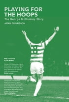Playing for the Hoops: The George McCluskey Story by Aidan Donaldson