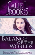 Balance of the Worlds: Dardanos: The Laquazzeana, #5 by Calle J. Brookes