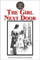 The Girl Next Door by Augusta Huiell Seaman by Augusta Huiell Seaman
