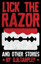 Lick the Razor: and other stories by D.B. Tarpley