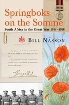 Springboks On The Somme - South Africa in the Great War 1914 - 1918 by Bill Nasson
