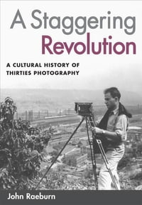 A Staggering Revolution: A Cultural History of Thirties Photography