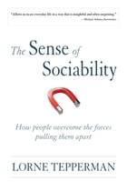 The Sense of Sociability: How People Overcome the Forces Pulling Them Apart by Lorne Tepperman