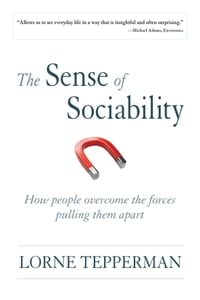 The Sense of Sociability: How People Overcome the Forces Pulling Them Apart