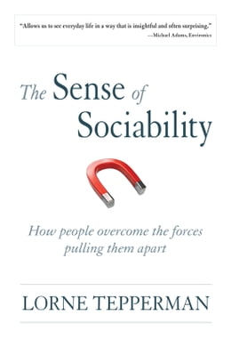 Book The Sense of Sociability: How People Overcome the Forces Pulling Them Apart by Lorne Tepperman