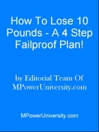 How To Lose 10 Pounds - A 4 Step Failproof Plan! by Editorial Team Of MPowerUniversity.com
