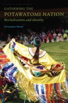 Gathering the Potawatomi Nation: Revitalization and Identity by Mr. Christopher Wetzel, Ph.D.