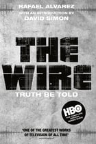 The Wire: Truth Be Told: Truth Be Told by Rafael Alvarez