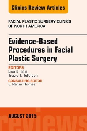 Evidence-Based Procedures in Facial Plastic Surgery,  An Issue of Facial Plastic Surgery Clinics of North America,