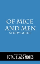 Of Mice and Men: Study Guide: Of Mice and Men, Study Review Guide, John Steinbeck by Total Class Notes