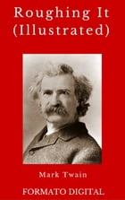 Roughing It (Illustrated) by Mark Twain
