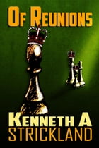 Of Reunions by Kenneth A Strickland