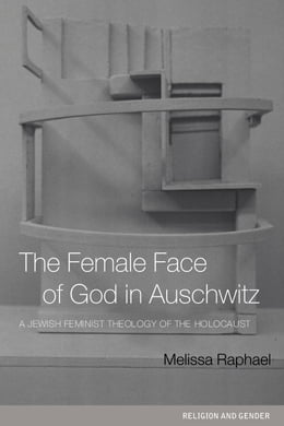 Book The Female Face of God in Auschwitz by Raphael, Melissa