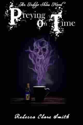 Preying On Time: Indigo Skies, #1 by Rebecca Clare Smith