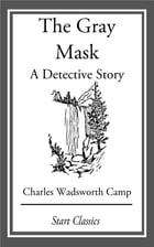 The Gray Mask: A Detective Story by Charles Wadsworth Camp