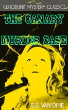 THE CANARY MURDER CASE (Whodunit Mystery Classic) by S.S. Van Dine