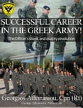 9786188123670 - Georgios Athanasiou: SUCCESSFUL CAREER IN THE GREEK ARMY! The Officer's silent, and quality revolution - Το βιβλίο