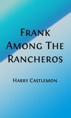 Frank Among the Rancheros (Illustrated Edition) by Harry Castlemon