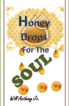 Honey Drops For The Soul by Will Anthony Jr