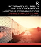 International Trials and Reconciliation: Assessing the Impact of the International Criminal…