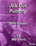 Job Out Puberty: With Images by Michael Edward Fairn
