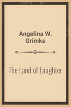 The Land of Laughter by Angelina W. Grimke