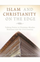 Islam and Christianity on the Edge: Talking points in Christian-Muslim relations into the 21st…