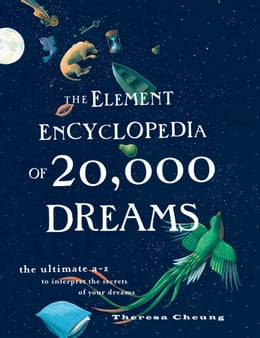 Book The Element Encyclopedia of 20,000 Dreams: The Ultimate A–Z to Interpret the Secrets of Your Dreams by Theresa Cheung