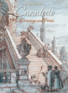 Canaletto: 70 Drawings and Prints by Narim Bender