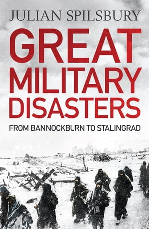 Great Military Disasters From Bannockburn to Stalingrad