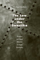 The Law under the Swastika: Studies on Legal History in Nazi Germany by Michael Stolleis