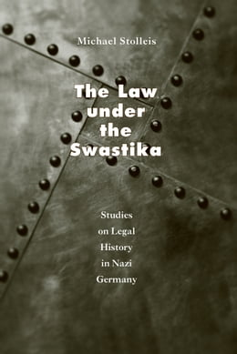 Book The Law under the Swastika: Studies on Legal History in Nazi Germany by Michael Stolleis