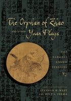The Orphan of Zhao and Other Yuan Plays: The Earliest Known Versions
