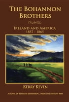 The Bohannon Brothers: Ireland and America, 1857-1865 by Kerry R Keven