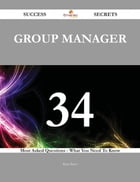 Group Manager 34 Success Secrets - 34 Most Asked Questions On Group Manager - What You Need To Know