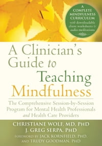 A Clinician's Guide to Teaching Mindfulness: The Comprehensive Session-by-Session Program for…