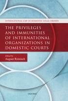 The Privileges and Immunities of International Organizations in Domestic Courts