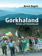 Gorkhaland: Crisis of Statehood by Romit Bagchi