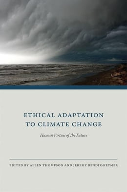 Book Ethical Adaptation to Climate Change: Human Virtues of the Future by Allen Thompson