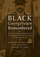 """Black Georgetown Remembered: A History of Its Black Community from the Founding of """"The Town of…"""