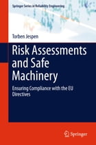 Risk Assessments and Safe Machinery: Ensuring Compliance with the EU Directives by Torben Jespen