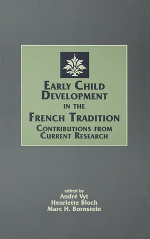 Early Child Development in the French Tradition Contributions From Current Research