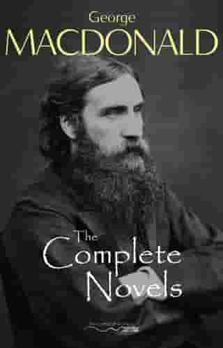The Complete Novels of George MacDonald by George MacDonald