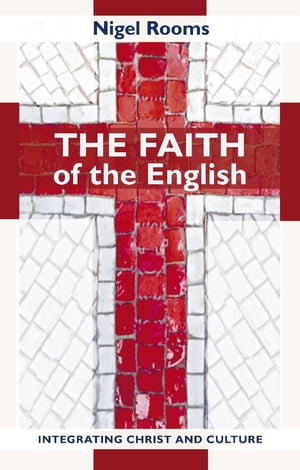 The Faith of the English Integrating Christ and culture