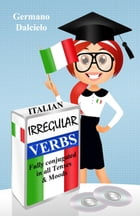 Italian Irregular Verbs Fully Conjugated in all Tenses by Germano Dalcielo