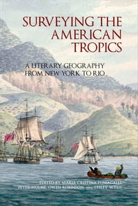 Surveying the American Tropics: A Literary Geography from New York to Rio